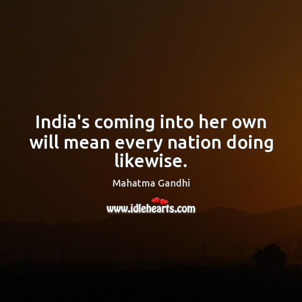 India's coming into her own will mean every nation doing likewise. Image