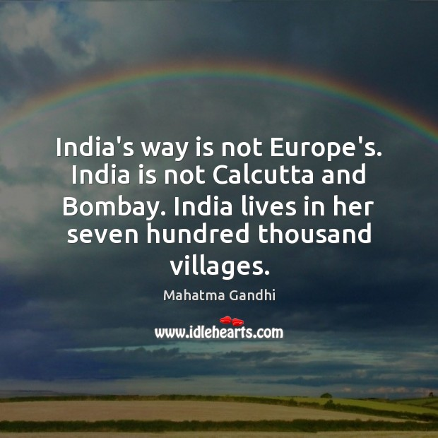 Image, India's way is not Europe's. India is not Calcutta and Bombay. India