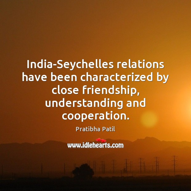 Image, India-Seychelles relations have been characterized by close friendship, understanding and cooperation.
