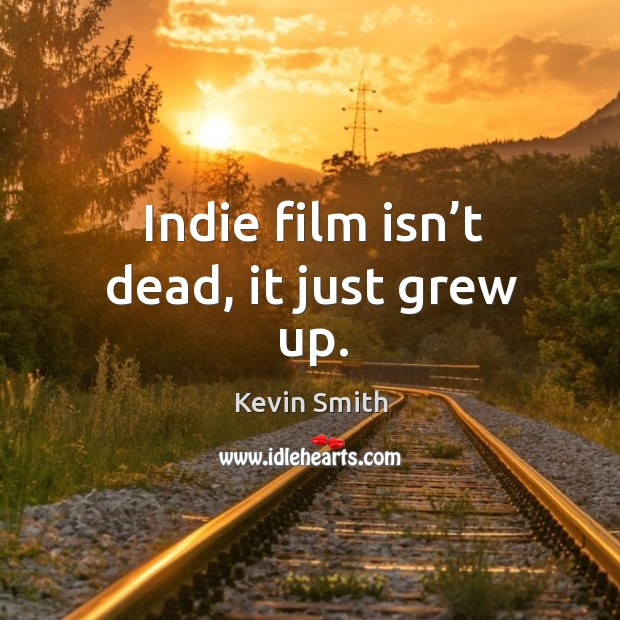 Indie film isn't dead, it just grew up. Image