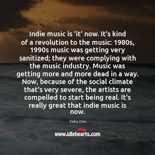 Indie music is 'it' now. It's kind of a revolution to the Image