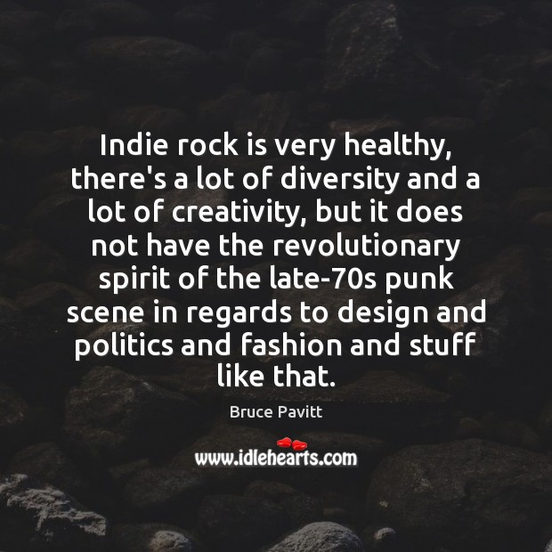 Image, Indie rock is very healthy, there's a lot of diversity and a