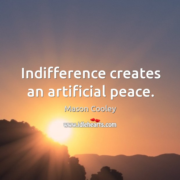 Image, Indifference creates an artificial peace.