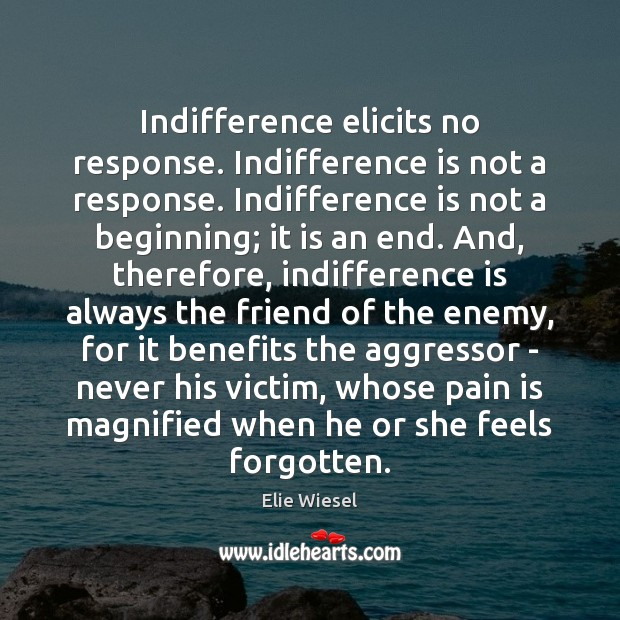 Image, Indifference elicits no response. Indifference is not a response. Indifference is not
