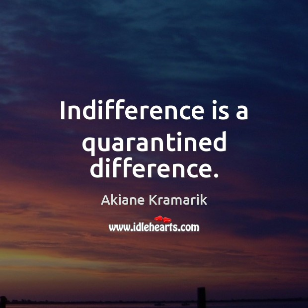 Image, Indifference is a quarantined difference.