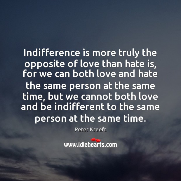 Indifference is more truly the opposite of love than hate is, for Love and Hate Quotes Image