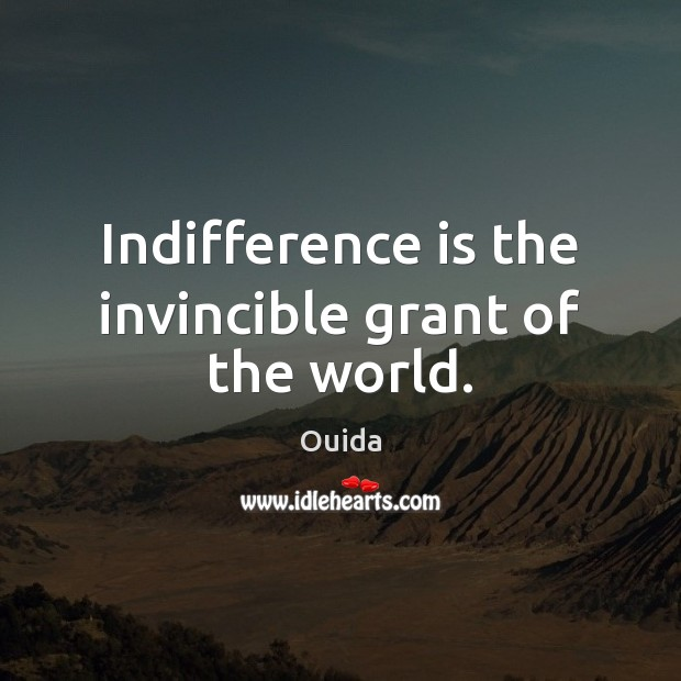 Indifference is the invincible grant of the world. Ouida Picture Quote