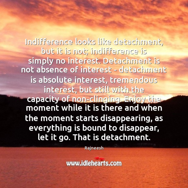 Indifference looks like detachment, but it is not; indifference is simply no Rajneesh Picture Quote