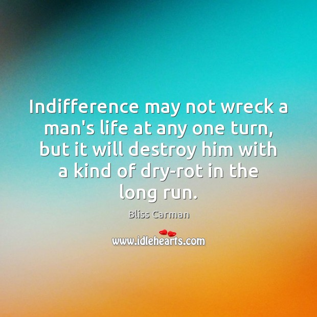 Image, Indifference may not wreck a man's life at any one turn, but