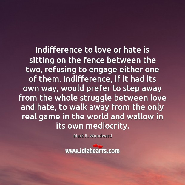 Indifference to love or hate is sitting on the fence between the Love and Hate Quotes Image