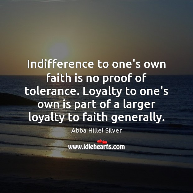 Image, Indifference to one's own faith is no proof of tolerance. Loyalty to
