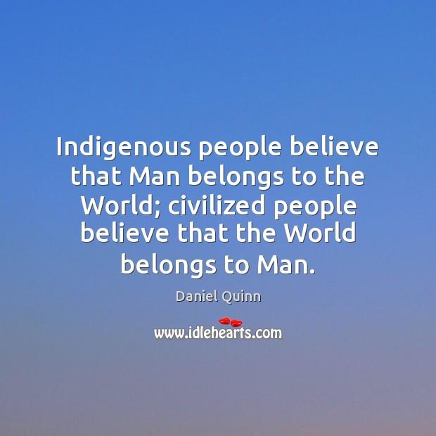 Indigenous people believe that Man belongs to the World; civilized people believe Image
