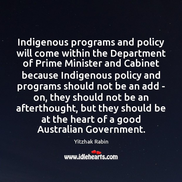 Indigenous programs and policy will come within the Department of Prime Minister Yitzhak Rabin Picture Quote