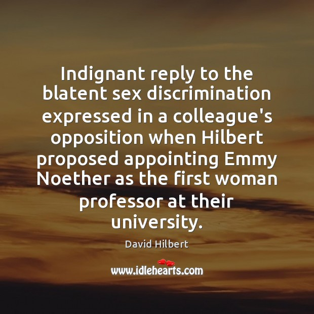 Indignant reply to the blatent sex discrimination expressed in a colleague's opposition David Hilbert Picture Quote