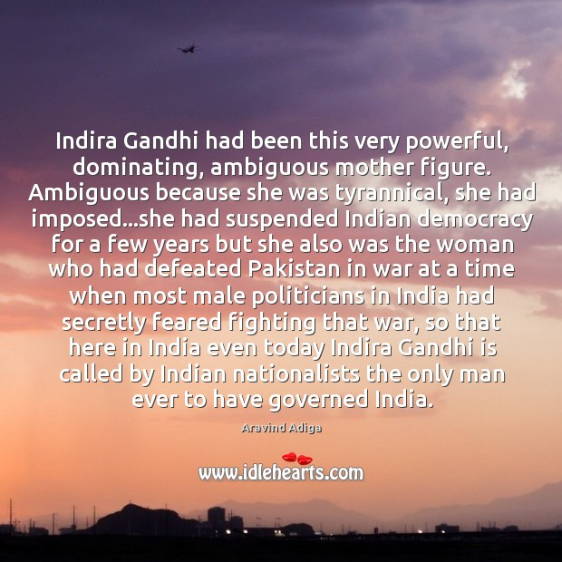 Indira Gandhi had been this very powerful, dominating, ambiguous mother figure. Ambiguous Image