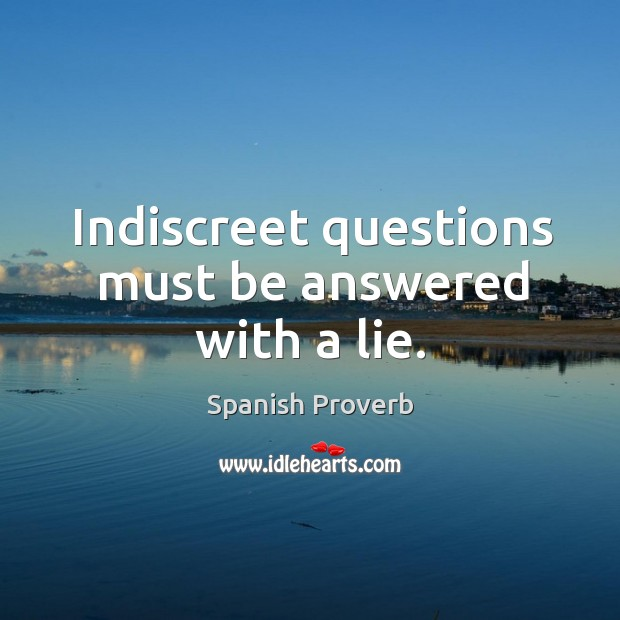 Image, Indiscreet questions must be answered with a lie.