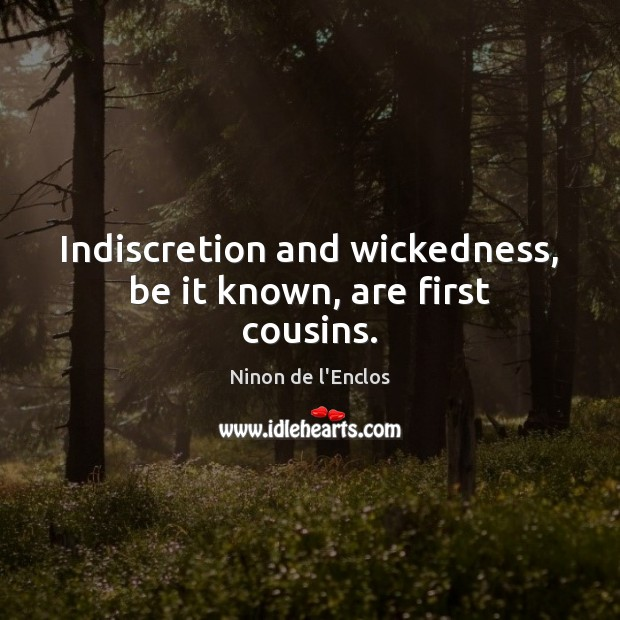 Indiscretion and wickedness, be it known, are first cousins. Image