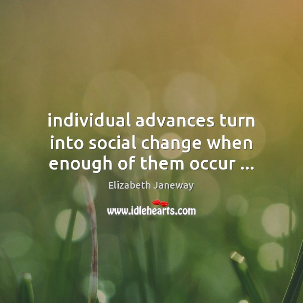 Individual advances turn into social change when enough of them occur … Image