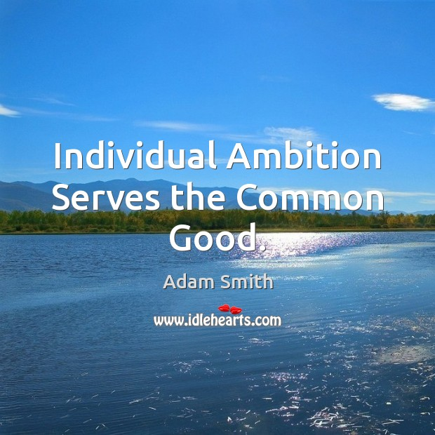 Image, Individual Ambition Serves the Common Good.