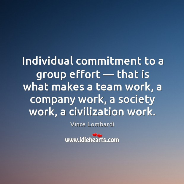 Individual commitment to a group effort — that is what makes a team work, a company work. Image