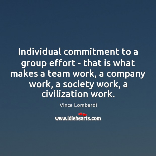 Individual commitment to a group effort – that is what makes a Vince Lombardi Picture Quote