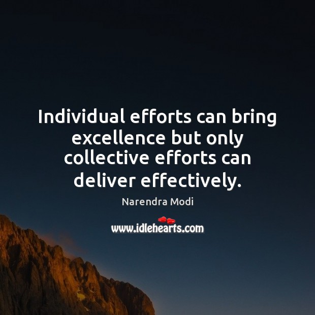 Individual efforts can bring excellence but only collective efforts can deliver effectively. Image