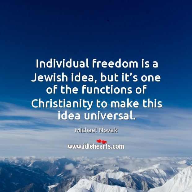 Image, Individual freedom is a jewish idea, but it's one of the functions of christianity to make this idea universal.