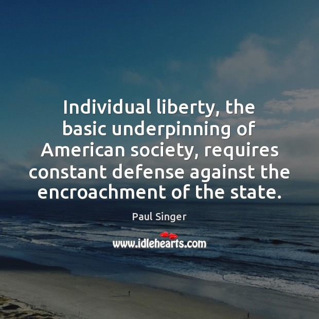 Individual liberty, the basic underpinning of American society, requires constant defense against Image
