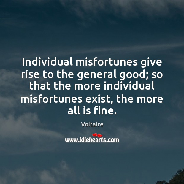 Image, Individual misfortunes give rise to the general good; so that the more