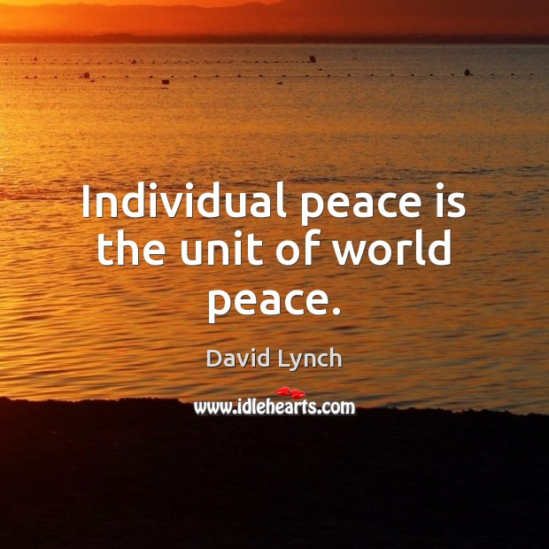 Image, Individual peace is the unit of world peace.