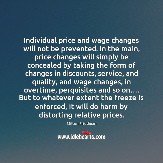 Individual price and wage changes will not be prevented. In the main, Milton Friedman Picture Quote