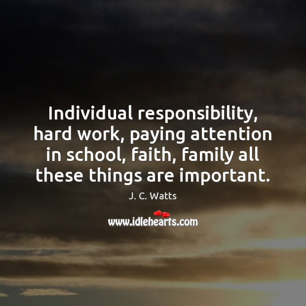 Individual responsibility, hard work, paying attention in school, faith, family all these Image