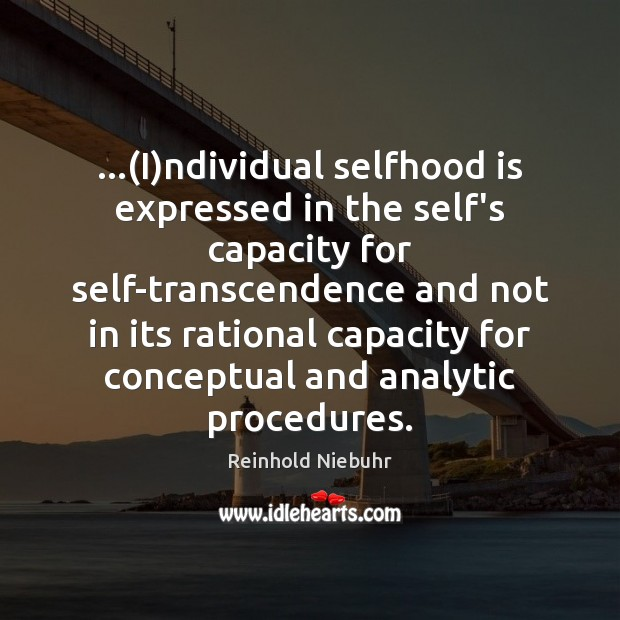 Image, …(I)ndividual selfhood is expressed in the self's capacity for self-transcendence and