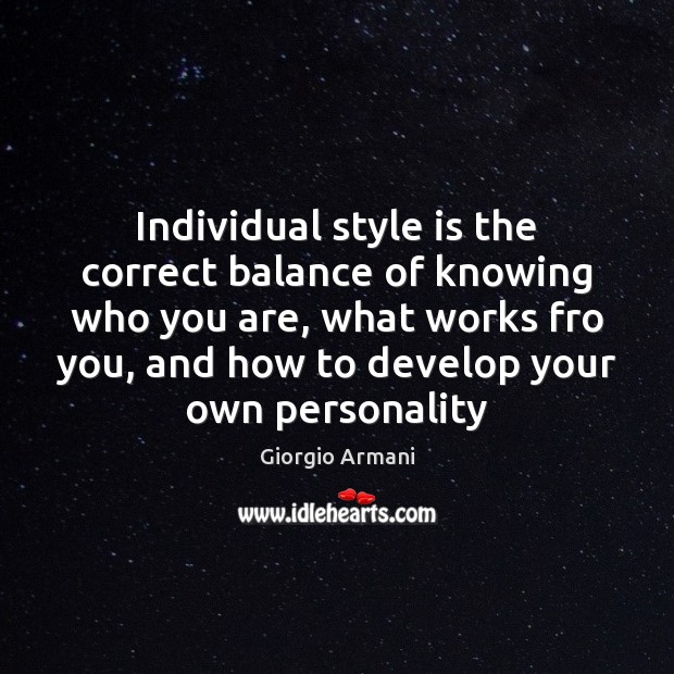 Individual style is the correct balance of knowing who you are, what Image