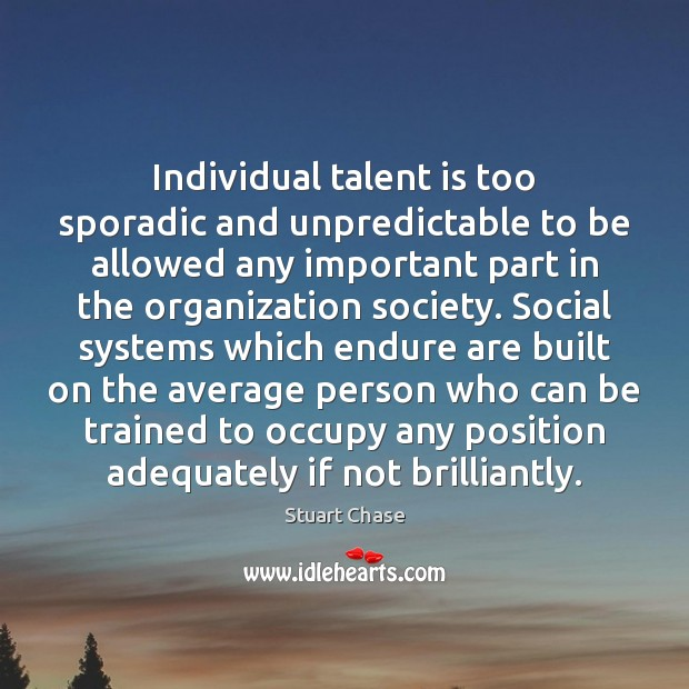 Individual talent is too sporadic and unpredictable to be allowed any important Image