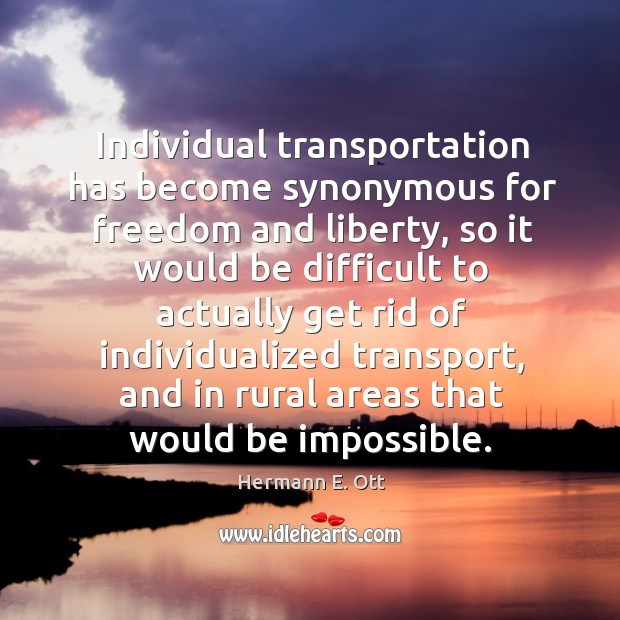 Individual transportation has become synonymous for freedom and liberty, so it would Image