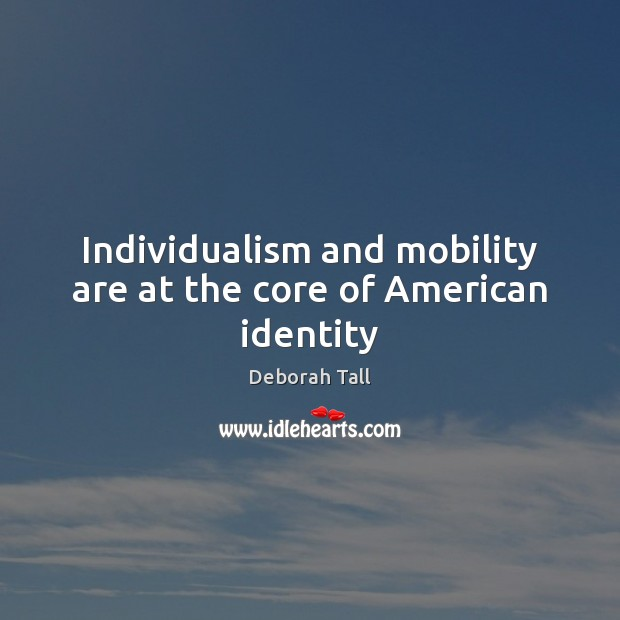 Image, Individualism and mobility are at the core of American identity