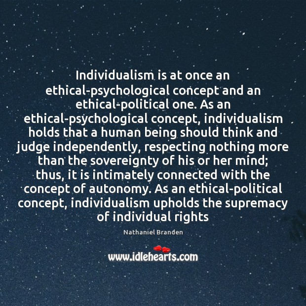 Individualism is at once an ethical-psychological concept and an ethical-political one. As Image