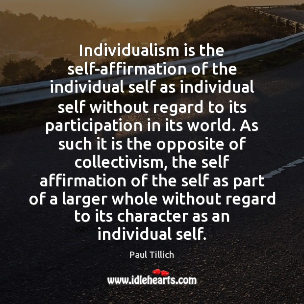 Image, Individualism is the self-affirmation of the individual self as individual self without