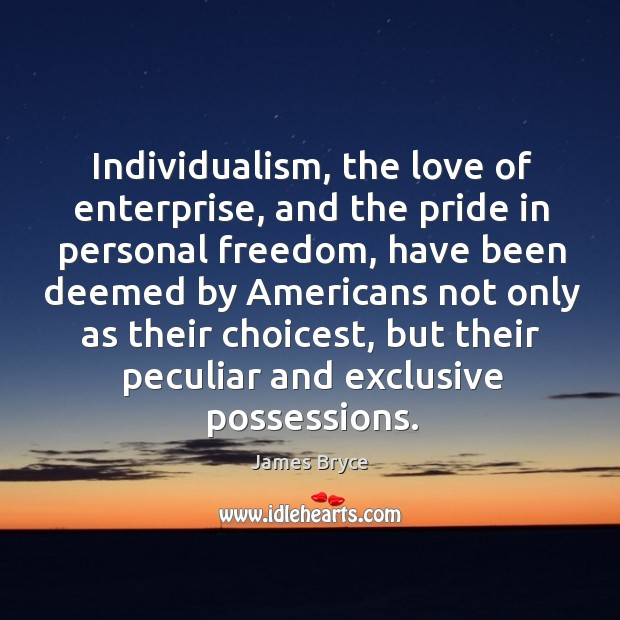 Image, Individualism, the love of enterprise, and the pride in personal freedom, have