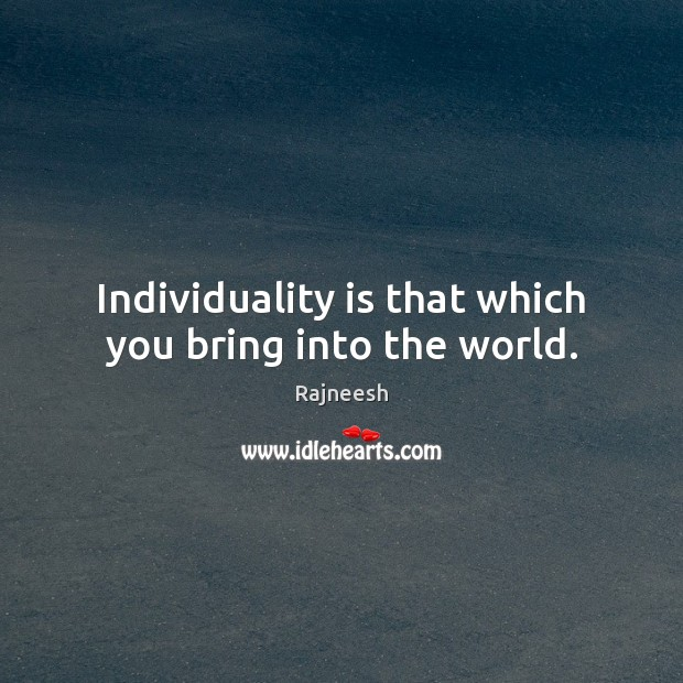 Image, Individuality is that which you bring into the world.
