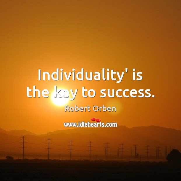 Individuality' is the key to success. Robert Orben Picture Quote