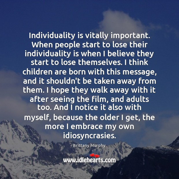Image, Individuality is vitally important. When people start to lose their individuality is