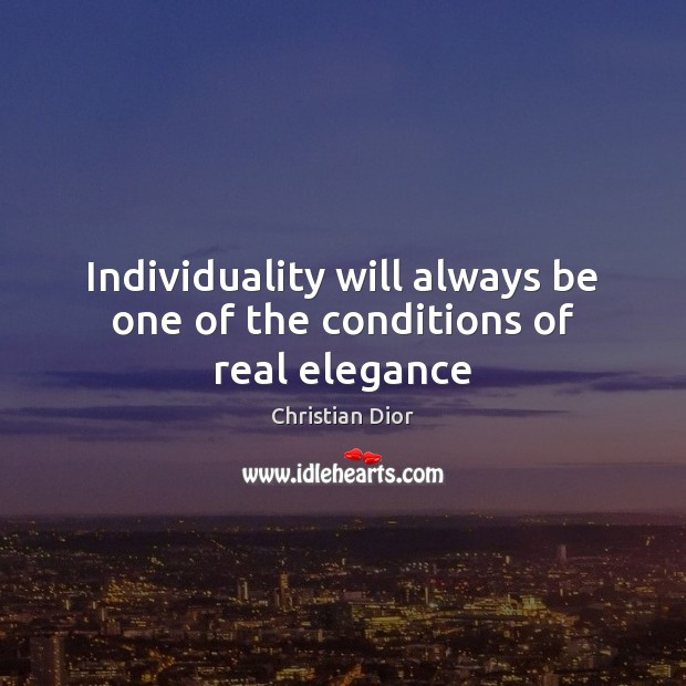 Individuality will always be one of the conditions of real elegance Image