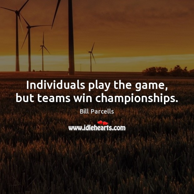 Individuals play the game, but teams win championships. Image