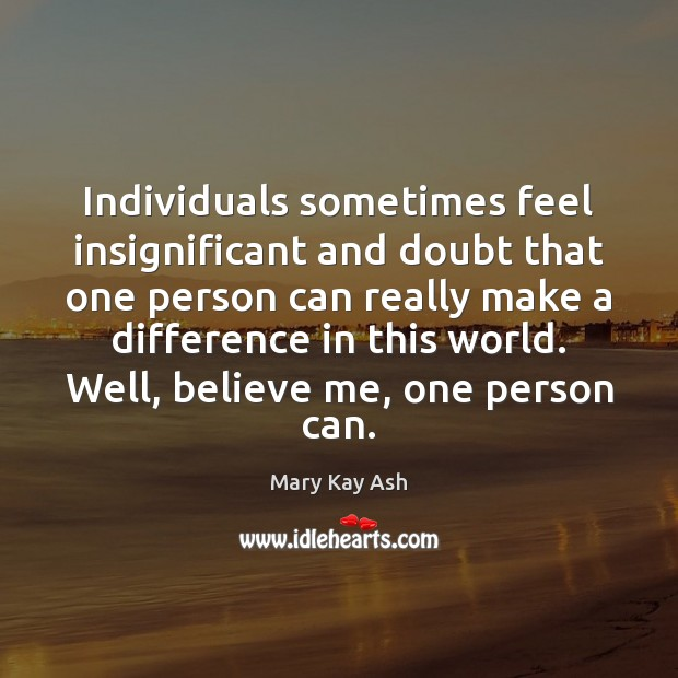 Individuals Sometimes Feel Insignificant And Doubt That One Person
