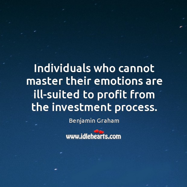 Individuals who cannot master their emotions are ill-suited to profit from the Benjamin Graham Picture Quote