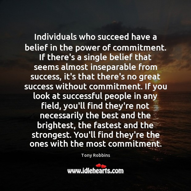 Individuals who succeed have a belief in the power of commitment. If Image