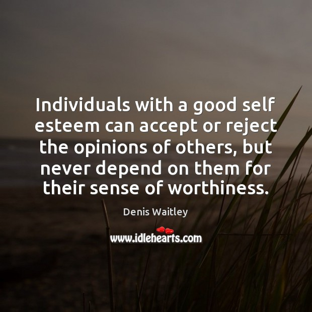 Individuals with a good self esteem can accept or reject the opinions Denis Waitley Picture Quote