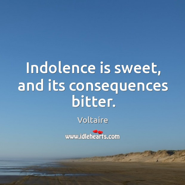 Image, Indolence is sweet, and its consequences bitter.